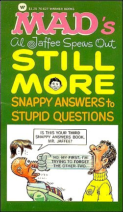 Al Jaffee spews Out Still More Snappy Answers to Stupid Questions • USA • 1st Edition - New York