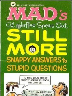Go to Al Jaffee spews Out Still More Snappy Answers to Stupid Questions