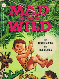 Go to Mad Goes Wild • USA • 1st Edition - New York