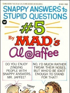 Go to MAD's Al Jaffee Snappy Answers to Stupid Questions #5