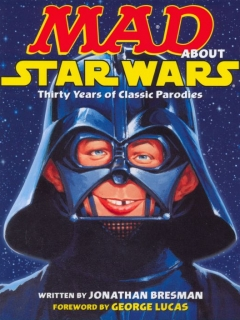 Go to MAD about Star Wars - Thirty years of Classic Parodies • USA • 1st Edition - New York