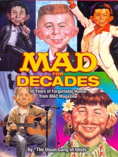 Go to MAD for Decades: 50 Years of Forgettable Humor from MAD Magazine • USA • 1st Edition - New York