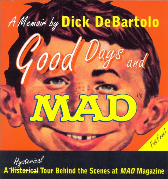 Good Days and Mad: A Hysterical Tour Behind the Scenes at Mad Magazine • USA • 1st Edition - New York
