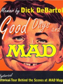 Go to Good Days and Mad: A Hysterical Tour Behind the Scenes at Mad Magazine • USA • 1st Edition - New York