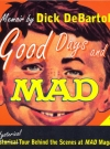 Image of Good Days and Mad: A Hysterical Tour Behind the Scenes at Mad Magazine
