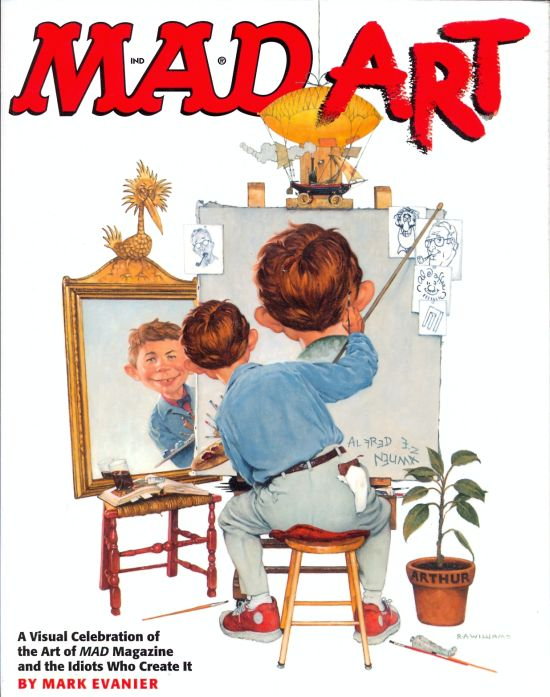 Mad Art : A Visual Celebration of the Art of Mad Magazine and the Idiots Who Create It • USA • 1st Edition - New York