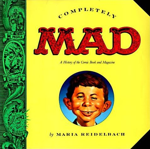 Completely Mad: A History of the Comic Book and Magazine • USA • 1st Edition - New York
