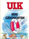 ULK Taschenbuch: Irre Geschichten #6
