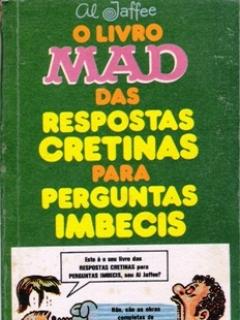 Go to O Livro MAD Das Respostas Cretinas Para Perguntas Imbecis #6 • Brasil • 1st Edition - Veechi