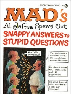 Go to MAD's Al Jaffee Spews Out Snappy Answers to Stupid Questions • Great Britain