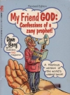 My Friend God: Confessions of a zany prophet!