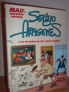 Go to MAD's Greatest Artists: Sergio Aragones: Five Decades of His Finest Works • USA • 1st Edition - New York