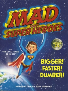 Go to MAD About Super Heroes, Version 2.5: Bigger! Faster! Dumber!