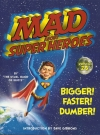 Image of MAD About Super Heroes, Version 2.5: Bigger! Faster! Dumber!