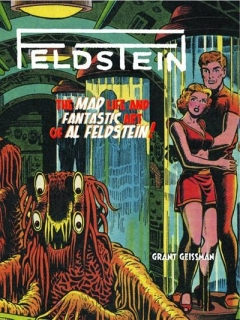 Go to FELDSTEIN: The Mad Life and Fantastic Art of Al Feldstein! • USA • 1st Edition - New York
