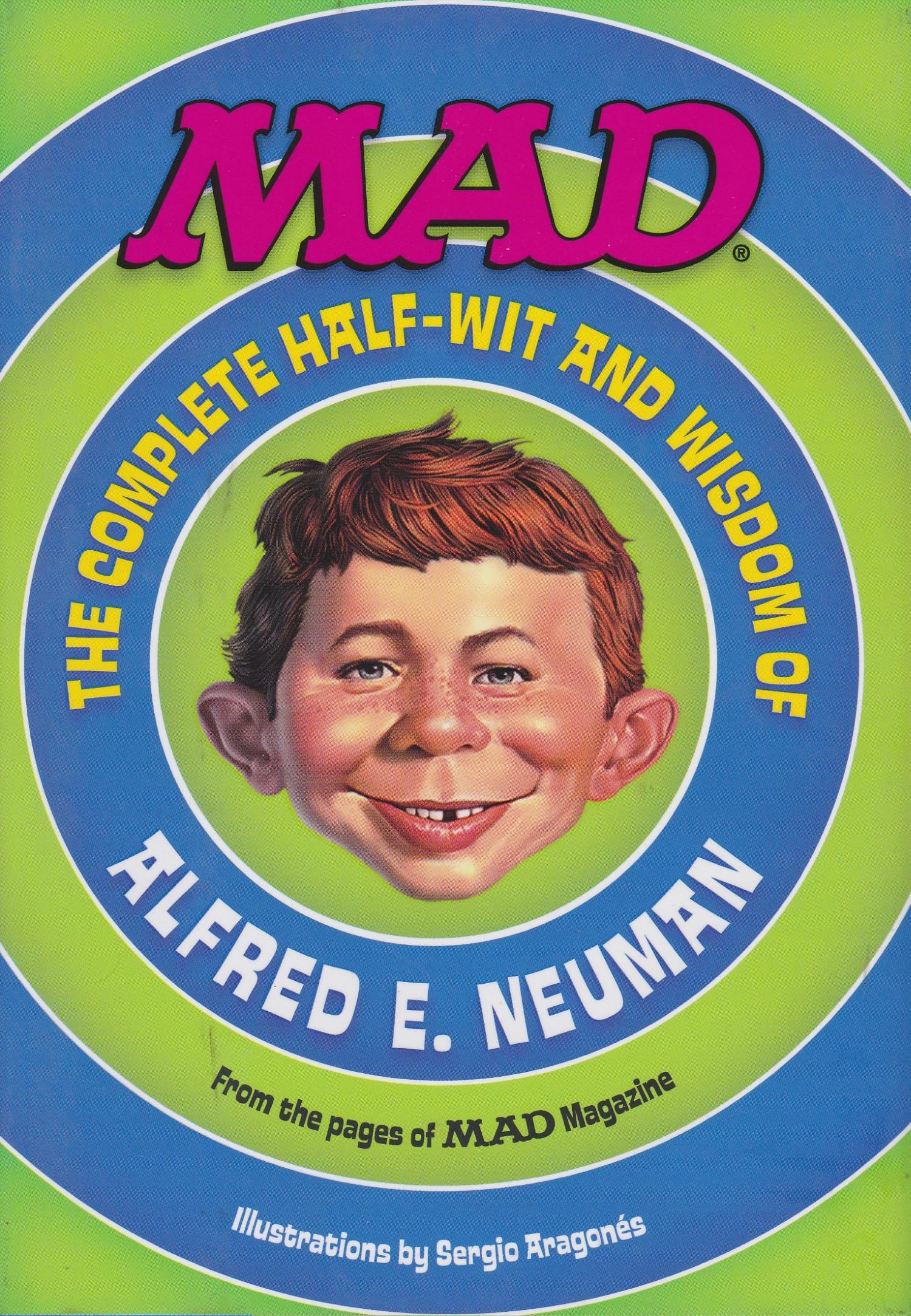 MAD: The Complete Half-Wit and Wisdom of Alfred E. Neuman • USA • 1st Edition - New York