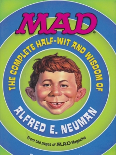 Go to MAD: The Complete Half-Wit and Wisdom of Alfred E. Neuman • USA • 1st Edition - New York