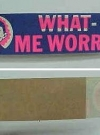 Thumbnail of Bumber Sticker 'What me Worry' Alfred E. Neuman