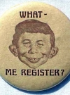 Thumbnail of Button 'What, Me Register'