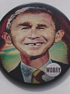 Go to Button George W. Bush 'Me Worry'