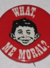 Image of Pinback Button MAD Morality 'What - Me Moral?'