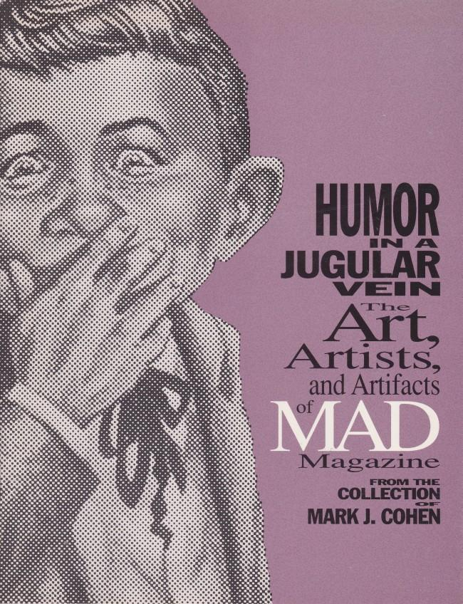 Humor in a Jugular Vein: The Art, Artists and Artifacts of MAD Magazine • USA