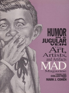 Go to Humor in a Jugular Vein: The Art, Artists and Artifacts of MAD Magazine • USA