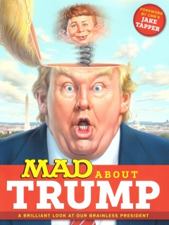 Go to MAD About Trump: A Brilliant Look at Our Brainless President • USA • 1st Edition - New York