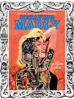 Go to Behaving Madly: Zany, Loco, Cockeyed, Rip-off, Satire Magazines • USA